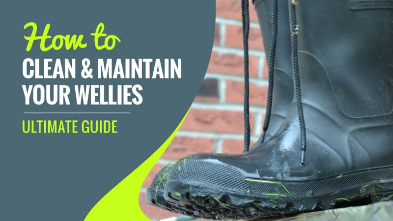 How-to-Clean-and-Maintain-Your-Wellies-Ultimate-Guide