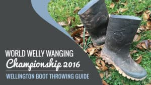 World-Welly-Wanging-Championship-2016-Wellington-Boot-Throwing-Guide