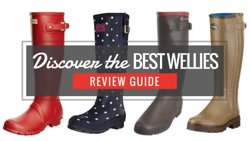 346ff09b017 Discover the Best Wellies – Wellington Boot Review Guide 2019