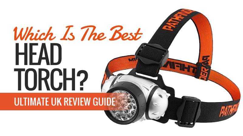 Which is the Best Head Torch? Ultimate UK Review Guide