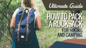 Ultimate Guide: How to Pack a Rucksack for Camping and Hiking