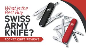 What is the Best Buy Swiss Army Knife? Pocket Knife Reviews