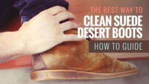 The Best Way to Clean Suede Desert Boots