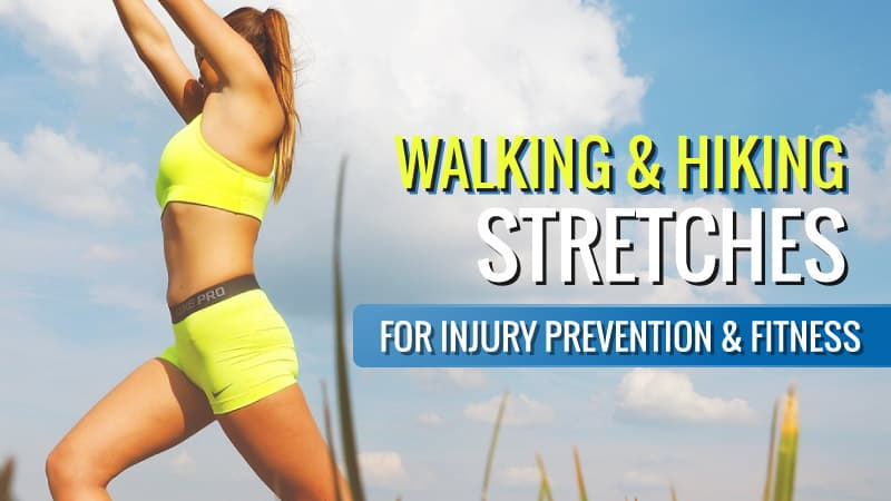 Walking and Hiking Stretches for Injury Prevention and Fitness