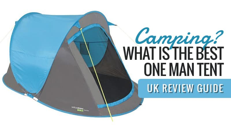 Camping? What is the Best One Man Tent : UK Review Guide 2017
