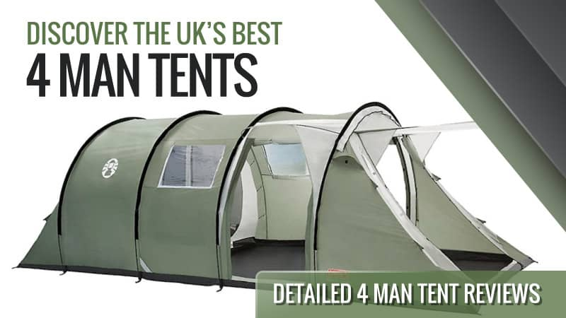 How to Choose a Four Man Tent & the UKs Best 4 Man Tents: Detailed 4 Man Tent Reviews