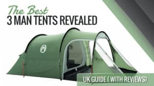 The Best 3 Man Tents Revealed: 2017 UK Guide ( With Reviews)