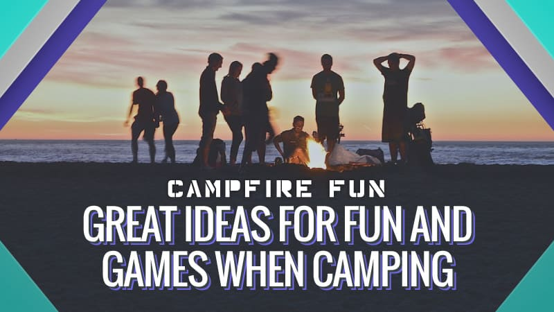 Campfire Fun: Great Ideas for Fun and Games When Camping