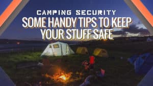 Learn some clever and effective ways to keep your valuable possesions safe when your are camping. If you are going to a festival this summer its a must read!