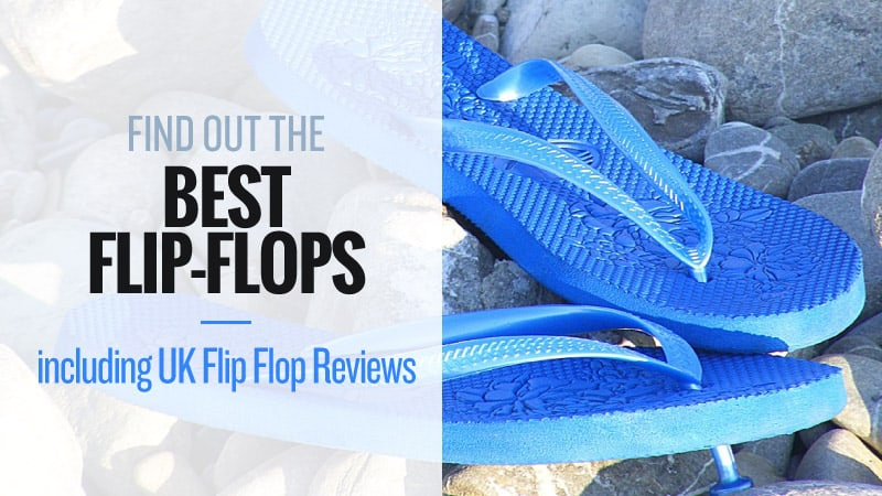 Find-Out-The-Best-Flip-Flops-including-UK-Flip-Flop-Reviews