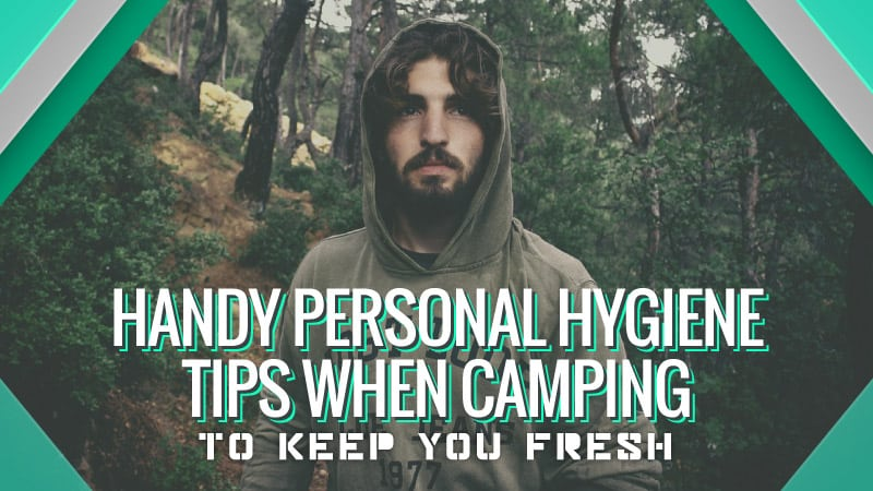 Handy Personal Hygiene Tips When Camping to Keep You Fresh