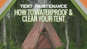 Tent-Maintenance-How-to-Waterproof-and-Clean-your-Tent