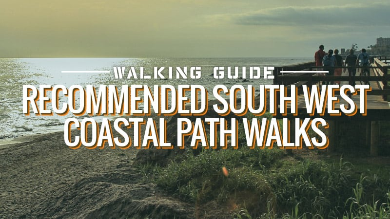 Walking Guide: Recommended South West Coastal Path Walks
