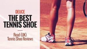 Deuce - The Best Tennis Shoe: Read (UK) Tennis Shoe Reviews