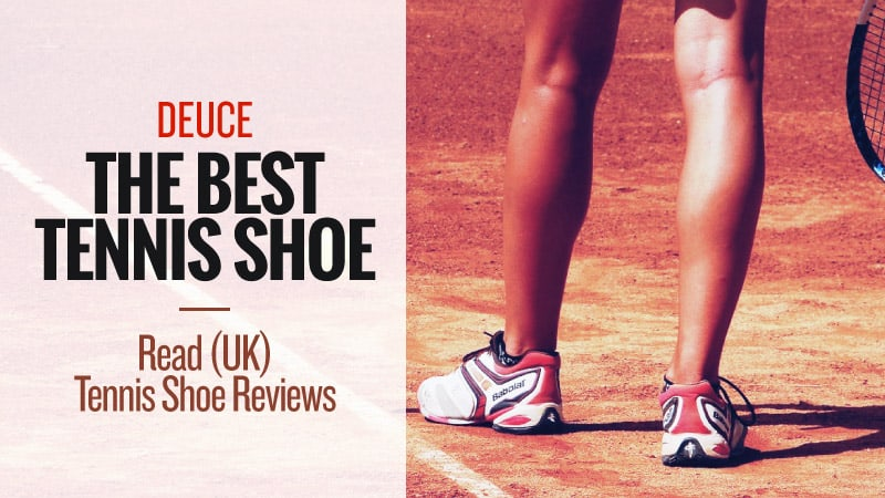 Deuce - The Best Tennis Shoe: Read (UK) Tennis Shoe Reviews