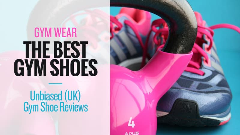 Gym-Wear-The-Best-Gym-Shoes-Unbiased-(UK)-Gym-Shoe-Reviews