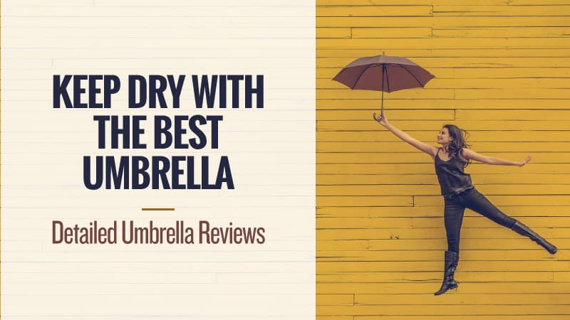 Keep Dry with the Best Umbrella: Detailed Umbrella Reviews