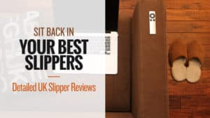 Sit-Back-in-Your-Best-Slippers-Detailed-UK-Slipper-Reviews