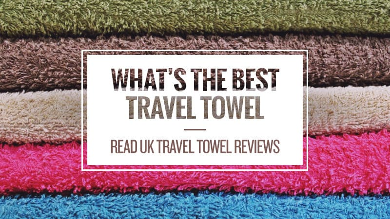 What's the Best Travel Towel: Read UK Travel Towel Reviews
