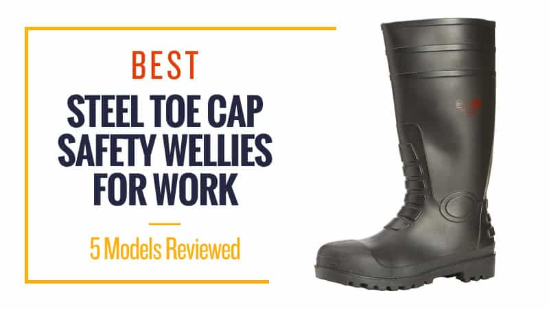 Best Steel Toe Cap Safety Wellies for Work
