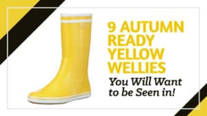 9 Best Yellow Wellies Mens ,Womans & Kids Wellingtons
