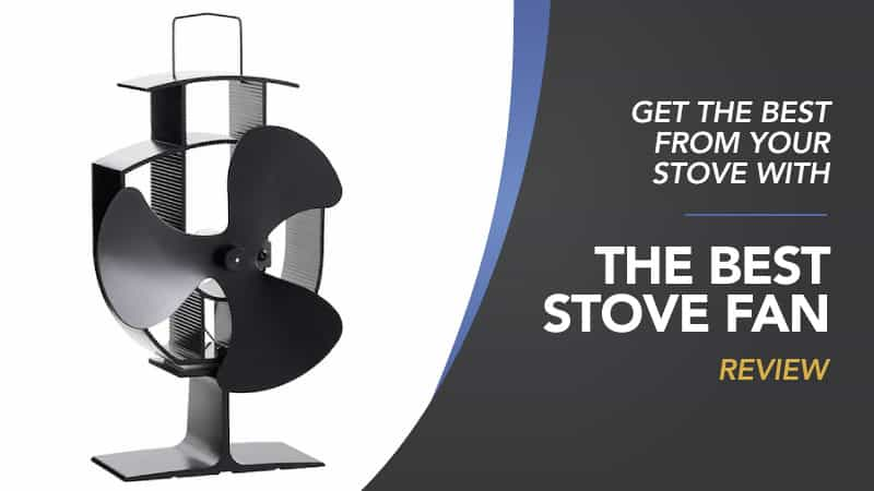 Get the Best from Your Stove with the Best Stove Fan Review