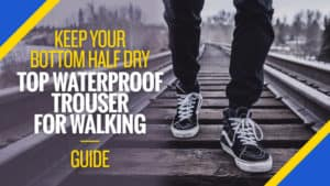 Best Waterproof Trousers for Walking 2017 UK Review Guide