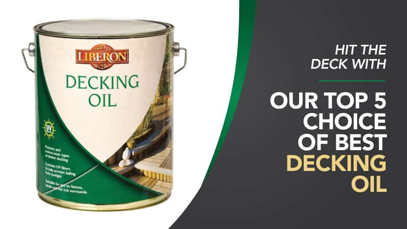 Hit the Deck with Our Top Five Choices of Best Decking Oil