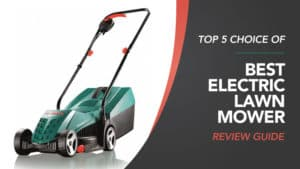 Top 5 Choice of Best Electric Lawn Mower Review Guide