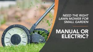 Need-The-Right-Lawn-Mower-for-Small-Garden-Manual-or-Electric