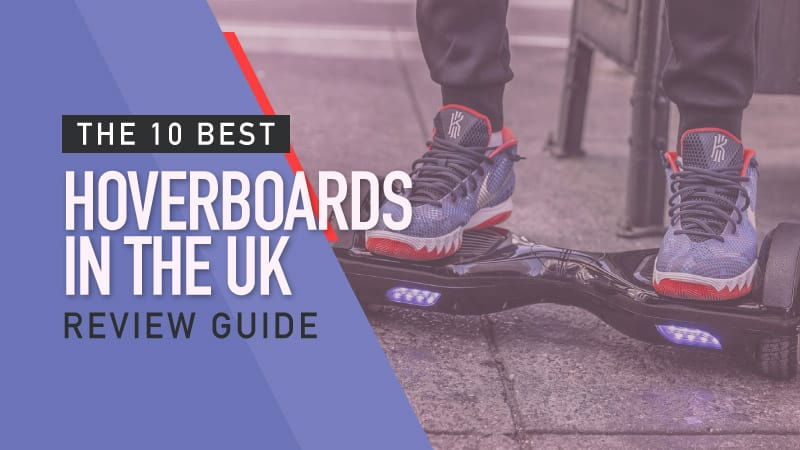 10 Best Hoverboards in the UK – Ultimate Review Guide