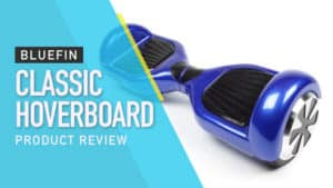 Bluefin Classic Hoverboard Product Review