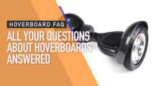 Hoverboard FAQ – All Your Questions About Hoverboards Answered