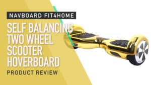 Navboard Fit4home Self Balancing Two Wheel Scooter Hoverboard Review