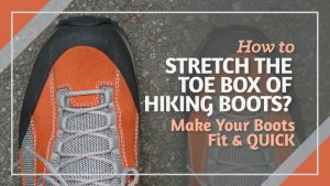 How-to-Stretch-the-Toe-Box-of-Hiking-Boots-Make-Your-Boots-Fit-QUICK